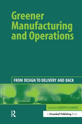 Greener Manufacturing and Operations: From Design to Delivery and Back - Sarkis, Joseph (Editor)