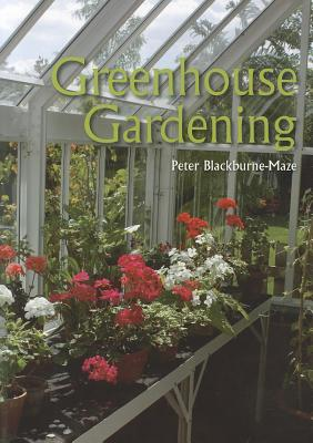 Greenhouse Gardening - Blackburne-Maze, Peter