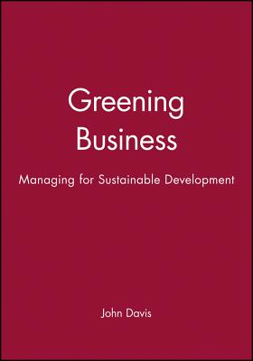 Greening Business - Davis, John, and Davis, Paul K, and Davis, Langdon Everest
