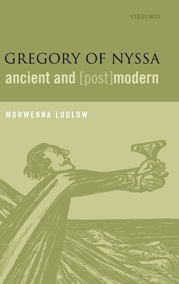 Gregory of Nyssa, Ancient and (Post)Modern - Ludlow, Morwenna