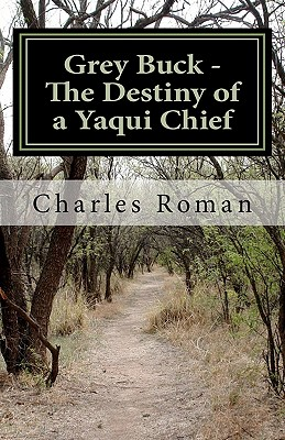 Grey Buck - The Destiny of a Yaqui Chief - Roman, Charles