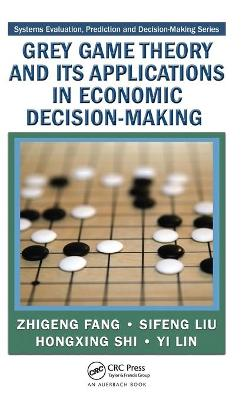 Grey Game Theory and Its Applications in Economic Decision-Making - Fang, Zhigeng, and Liu, Sifeng, and Shi, Hongxing