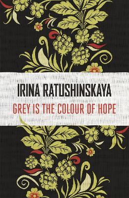 Grey is the Colour of Hope - Ratushinskaya, Irina