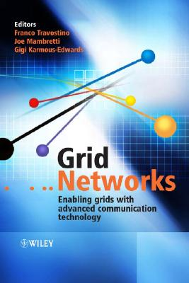 Grid Networks: Enabling Grids with Advanced Communication Technology - Travostino, Franco (Editor)