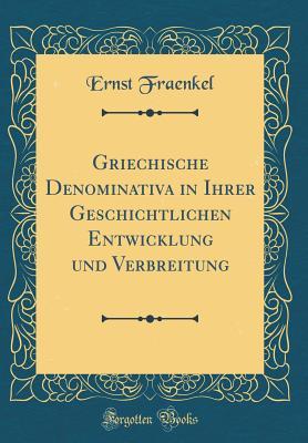 Griechische Denominativa in Ihrer Geschichtlichen Entwicklung Und Verbreitung - Fraenkel, Ernst