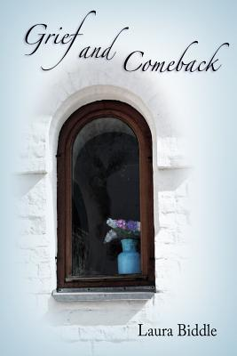 Grief and Comeback - Biddle, Laura