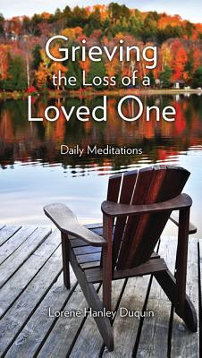 Grieving the Loss of a Loved One: Daily Meditations - Duquin, Lorene Hanley