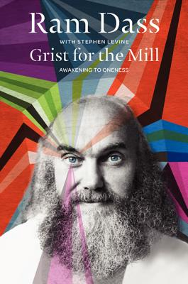 Grist for the Mill: Awakening to Oneness - Dass, Ram, and Levine, Stephen