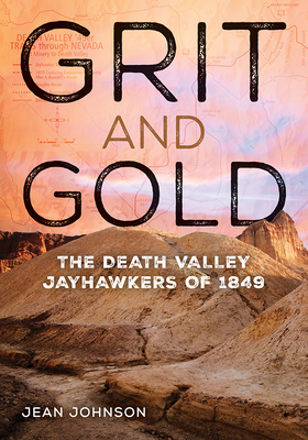 Grit and Gold: The Death Valley Jayhawkers of 1849 - Johnson, Jean