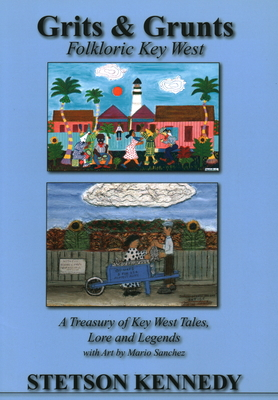 Grits & Grunts: Folkloric Key West - Kennedy, Stetson