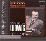 Große Sänger der Vergangenheit: Walter Ludwig