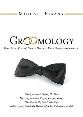 Groomology: What Every (Smart) Groom Needs to Know Before the Wedding - Essany, Michael