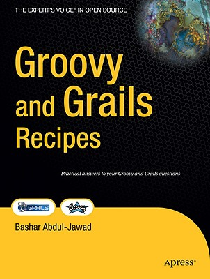 Groovy and Grails Recipes - Jawad, Bashar