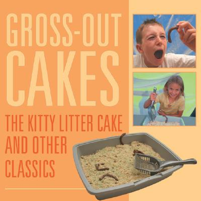 Gross-Out Cakes: The Kitty Litter Cake and Other Classics - Barlow, Kathleen (Editor), and Schetselaar, Britney (Editor)