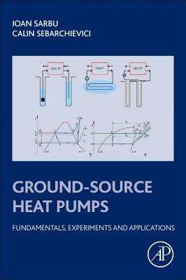 Ground-Source Heat Pumps: Fundamentals, Experiments and Applications - Sarbu, Ioan, and Sebarchievici, Calin