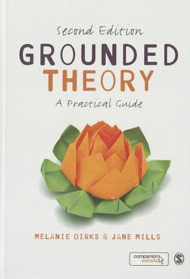 Grounded Theory: A Practical Guide - Birks, Melanie, and Mills, Jane