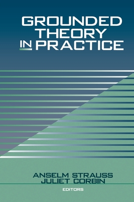 Grounded Theory in Practice - Strauss, Anselm, Dr., and Corbin, Juliet