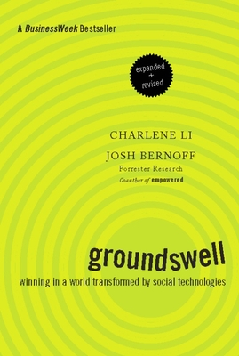 Groundswell, Expanded and Revised Edition: Winning in a World Transformed by Social Technologies - Li, Charlene, and Bernoff, Josh