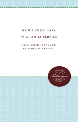 Group Child Care as a Family Service - Keith-Lucas, Alan, and Sanford, Clifford W