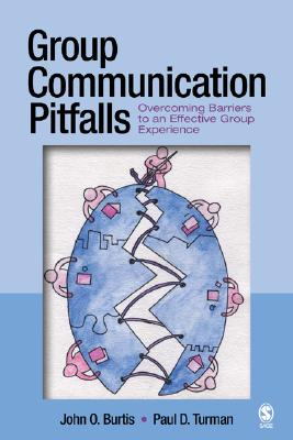 Group Communication Pitfalls: Overcoming Barriers to an Effective Group Experience - Burtis, John O, Professor