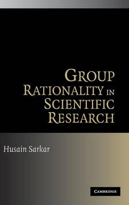 Group Rationality in Scientific Research - Sarkar, Husain