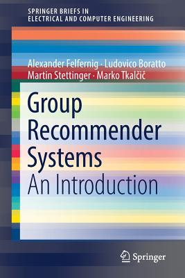 Group Recommender Systems: An Introduction - Felfernig, Alexander, Professor, and Boratto, Ludovico, and Stettinger, Martin