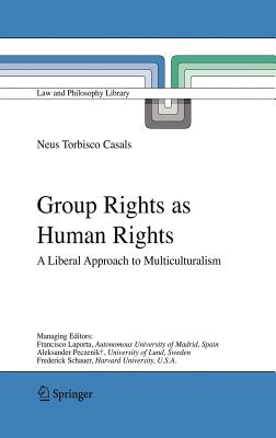 Group Rights as Human Rights: A Liberal Approach to Multiculturalism - Torbisco Casals, Neus