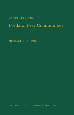 Group Selection in Predator-Prey Communities. (Mpb-9), Volume 9 - Gilpin, Michael E