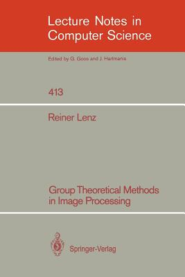 Group Theoretical Methods in Image Processing - Lenz, Reiner