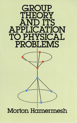 Group Theory and Its Application to Physical Problems - Hamermesh, Morton