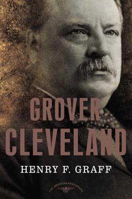 Grover Cleveland: The American Presidents Series - Graff, Henry F, Dr., and Schlesinger, Arthur Meier, Jr. (Editor), and Appleby, Joyce