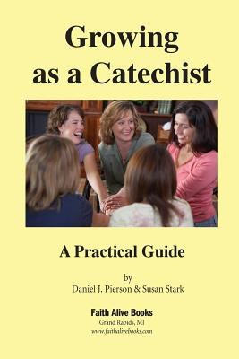 Growing as a Catechist: A Practical Guide - Pierson, Daniel J, and Stark, Susan
