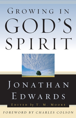 Growing in God's Spirit - Edwards, Jonathan, and Moore, T M (Editor), and Colson, Charles W (Foreword by)