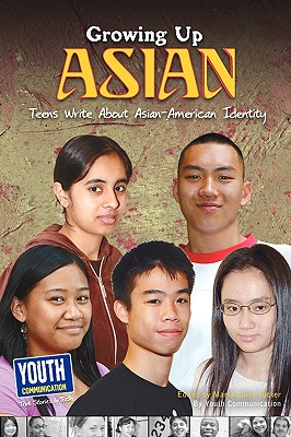 Growing Up Asian: Teens Write about Asian-American Identity - Youth Communication, and Tucker, Maria Luisa (Editor)