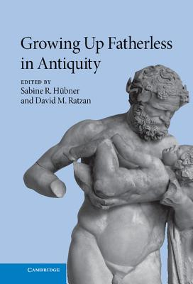 Growing Up Fatherless in Antiquity - Hubner, Sabine R (Editor)