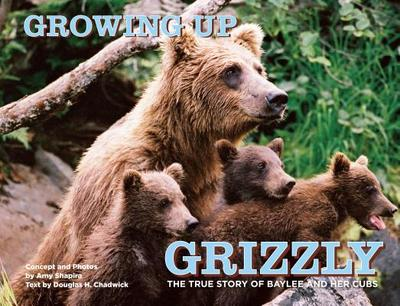 Growing Up Grizzly: The True Story of Baylee and Her Cubs - Shapira, Amy, and Chadwick, Douglas
