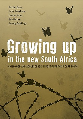 Growing Up in the New South Africa: Childhood and Adolescence in Post-Apartheid Cape Town - Bray, Rachel