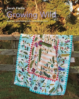 Growing Wild Quilt Pattern and instructional videos - Fielke, Sarah