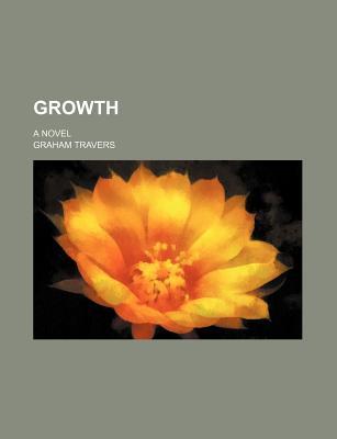 Growth; A Novel - Travers, Graham