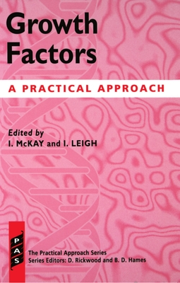 Growth Factors: A Practical Approach - McKay, Ian (Editor), and Leigh, Irene M (Editor)