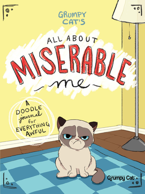 Grumpy Cat's All about Miserable Me: A Doodle Journal for Everything Awful - Bonogofsky-Gronseth, Jimi
