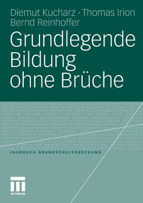 Grundlegende Bildung Ohne Bruche - Kucharz, Diemut (Editor), and Irion, Thomas (Editor), and Reinhoffer, Bernd (Editor)