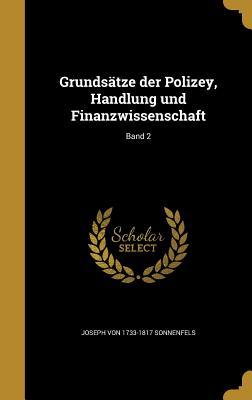 Grundsatze Der Polizey, Handlung Und Finanzwissenschaft; Band 2 - Sonnenfels, Joseph Von 1733-1817