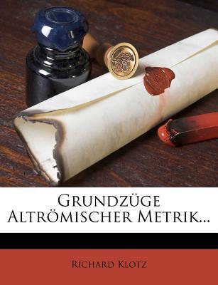 Grundzuge Altromischer Metrik - Klotz, Richard