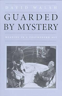 Guarded by Mystery: Meaning in a Postmodern Age - Walsh, David