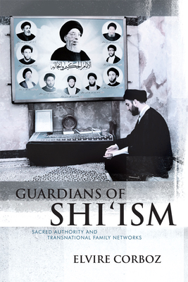Guardians of Shi'ism: Sacred Authority and Transnational Family Networks - Corboz, Elvire