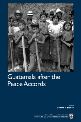 Guatemala After the Peace Accords - Sieder, Rachel (Editor)