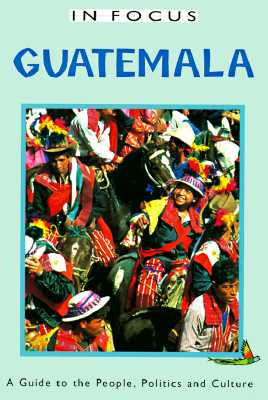 Guatemala in Focus: A Guide to the People, Politics and Culture - O'Kane, Trish