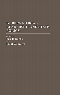 Gubernatorial Leadership and State Policy - Herzik, Eric B (Editor), and Brown, Brent W (Editor)