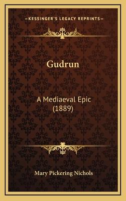 Gudrun: A Mediaeval Epic (1889) - Nichols, Mary Pickering (Translated by)
